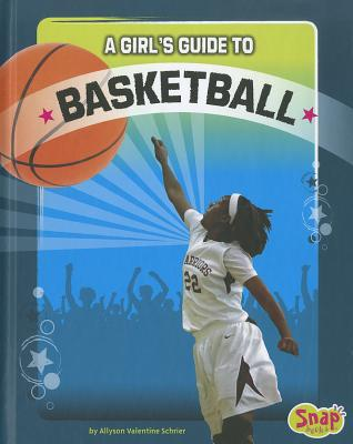 A Girl's Guide to Basketball By Schrier, Allyson Valentine